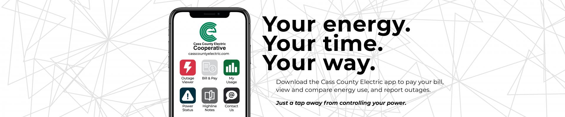 Download the new cass county electric app. Your energy. Your time. Your way.
