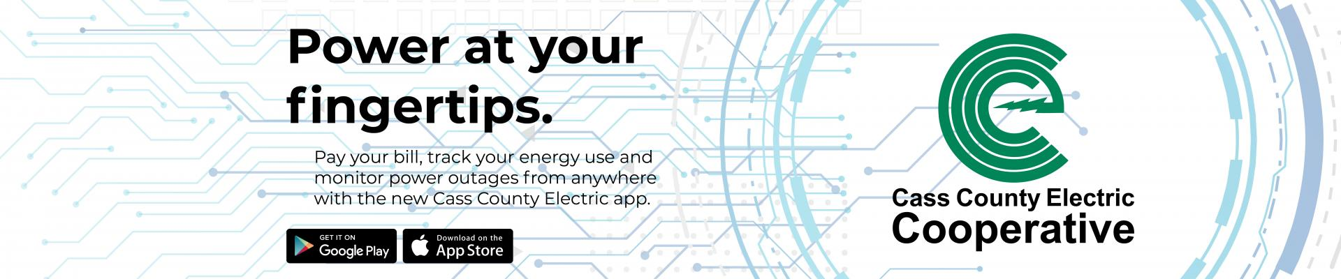 Power at your fingertips. Download new Cass County Electric app.